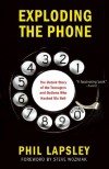 Exploding the Phone: The Untold Story of the Teenagers and Outlaws who Hacked Ma Bell - Phil  Lapsley