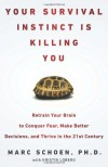 Your Survival Instinct Is Killing You: Retrain Your Brain to Conquer Fear, Make Better Decisions, and Thrive in the 21st Century - Marc Schoen