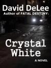 Crystal White (A Novel) - David DeLee