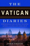 The Vatican Diaries: A Behind-the-Scenes Look at the Power, Personalities, and Politics at the Heart of the Catholic Church - John Thavis