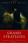 Grand Strategies: Literature, Statecraft, and World Order - Charles Hill