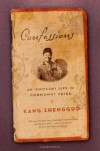Confessions: An Innnocent Life in Communist China - Kang Zhengguo