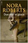 Due vite in gioco - Nora Roberts