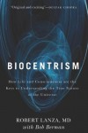 Biocentrism: How Life and Consciousness Are the Keys to Understanding the True Nature of the Universe - Robert P. Lanza, Bob Berman