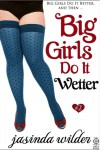 Big Girls Do It Wetter  (Big Girls Do It, #2) - Jasinda Wilder