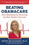 Beating Obamacare: Your Handbook for Surviving the New Health Care Law - Betsy McCaughey