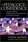 The Pedagogy of Confidence: Inspiring High Intellectual Performance in Urban Schools - Yvette Jackson