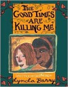 The Good Times Are Killing Me -