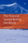 The Financial Spread Betting Handbook: A Guide to Making Money Trading Spread Bets - Malcolm Pryor