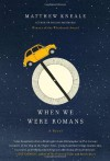 When We Were Romans: A Novel - Matthew Kneale