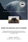 Where the Mountain Casts Its Shadow: The Dark Side of Extreme Adventure - Maria Coffey, Thomas Hornbein