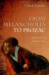 From Melancholia to Prozac: A history of depression - Clark Lawlor