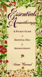 Essential Aromatherapy: A Pocket Guide to Essential Oils and Aromatherapy - Susan Worwood