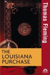The Louisiana Purchase - Thomas J. Fleming