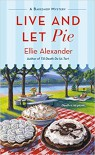Live and Let Pie (A Bakeshop Mystery #9) - Ellie Alexander