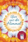 Über uns der Himmel: Roman - Kristin Harmel, Veronika Dünninger