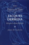 The Prayers and Tears of Jacques Derrida: Religion without Religion (Indiana Series in the Philosophy of Religion) - John D. Caputo