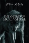 The Knights of Moonshine - William  McNally