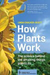 How Plants Work: The Science Behind the Amazing Things Plants Do - Linda Chalker-Scott