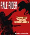 Pale Rider (Zombies versus Dinosaurs Book 1) - James Weston Livingood