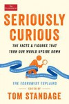 Seriously Curious: 109 facts and figures to turn your world upside down - Tom Standage