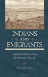 Indians and Emigrants: Encounters on the Overland Trails - Michael L. Tate