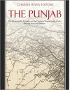 The Punjab: The History of the Punjabis and the Contested Region on the Border of India and Pakistan - Charles River Editors