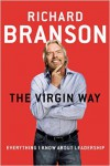 The Virgin Way: How to Listen, Learn, Laugh and Lead - Sir Richard Branson