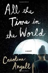 All the Time in the World: A Novel - Caroline Angell