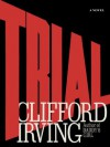 TRIAL - A Legal Thriller: Clifford Irving's legal novels: Book 1 - Clifford Irving