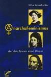 AnarchaFeminismus: Auf den Spuren einer Utopie - Silke Lohschelder