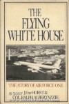Flying White House: The Story of Air Force One - Jerald F. terHorst, Ralph Albertazzie