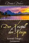 Der Kristall der Könige (Kristall-Trilogie 1) - Dania Dicken