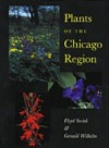 Plants of the Chicago Region (Indiana Natural Science) - Floyd Swink, Gerould Wilhelm