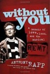 Without You: A Memoir of Love, Loss, and the Musical Rent - Anthony Rapp