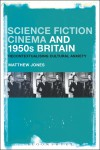 Science Fiction Cinema and 1950s Britain: Recontextualizing Cultural Anxiety - Matthew Jones