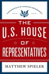 The U.S. House of Representatives: Fundamentals of American Government - Matthew Spieler