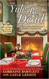 Yule Be Dead (Victoria Square Mystery) - Lorraine Bartlett, Gayle Leeson