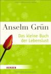 Das Kleine Buch Der Lebenslust - Anselm Grün, Anton Lichtenauer