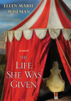The Life She Was Given - Ellen Marie Wiseman