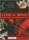 Classical Music: The Great Composers and Their Masterworks - John   Stanley