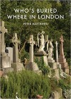 Who's Buried Where in London - Peter Matthews