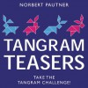 Tangram Teasers Box: Take the Tangram Challenge! - Norbert Pautner