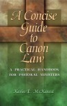 A Concise Guide to Canon Law: A Practical Handbook for Pastoral Ministers - Kevin E. McKenna