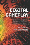 Digital Gameplay: Essays on the Nexus of Game and Gamer - Nate Garrelts