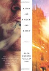 A Day and a Night and a Day: A Novel - Glen Duncan