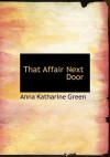 That Affair Next Door - Anna Katharine Green