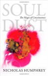 Soul Dust: The Magic of Consciousness - Nicholas Keynes Humphrey