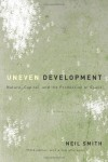 Uneven Development: Nature, Capital, and the Production of Space - Neil Smith