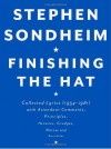 Finishing the Hat: Collected Lyrics, 1954-1981, With Attendant Comments, Principles, Heresies, Grudges, Whines, and Anecdotes - Stephen Sondheim